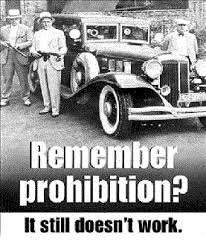 Remember Prohibition It Still Doesn't Work